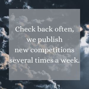 Check back often, we publish new competitions several times a week.